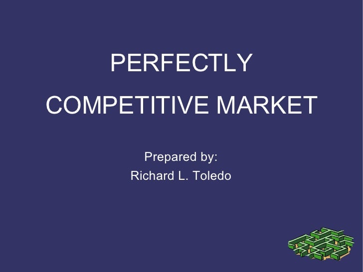 PERFECTLY COMPETITIVE MARKET Prepared by: Richard L. Toledo