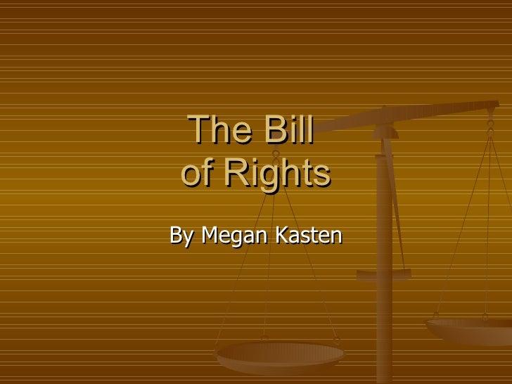 The Bill  of Rights By Megan Kasten