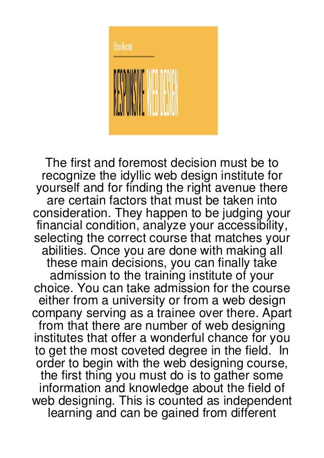 The first and foremost decision must be to   recognize the idyllic web design institute for yourself and for finding the r...