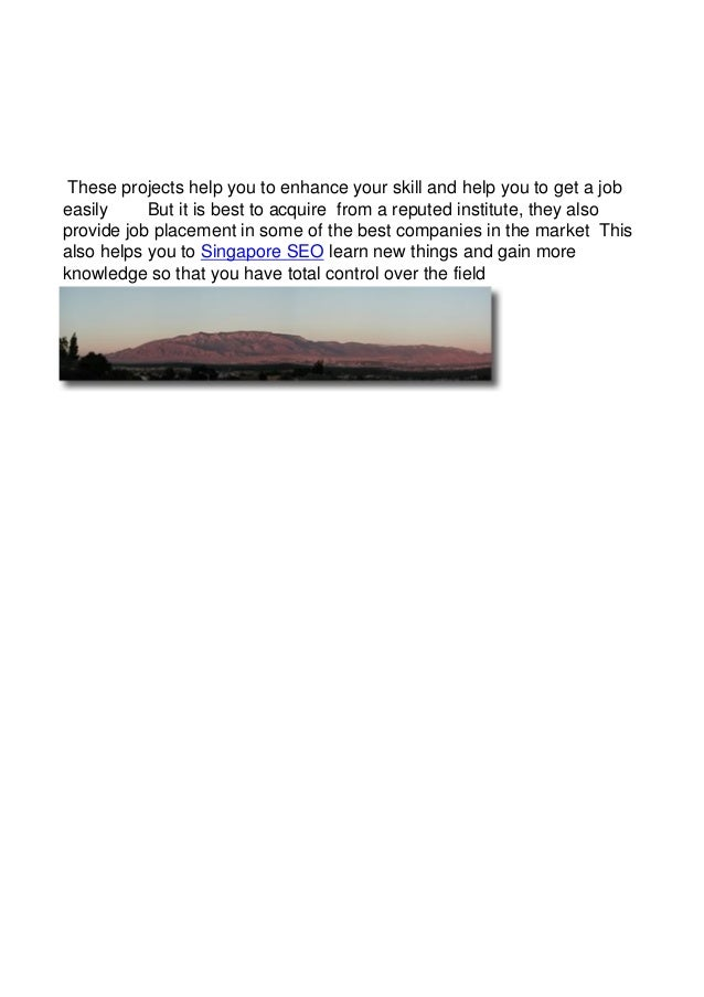 These projects help you to enhance your skill and help you to get a jobeasily     But it is best to acquire from a reputed...