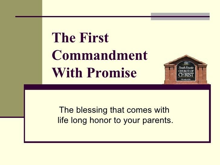 The First Commandment  With Promise The blessing that comes with  life long honor to your parents.