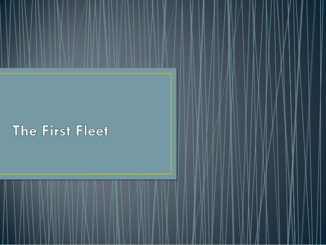 • The First Fleet is the name given to the 11 ships which sailed from Great Britain to Australia (back then known as New H...