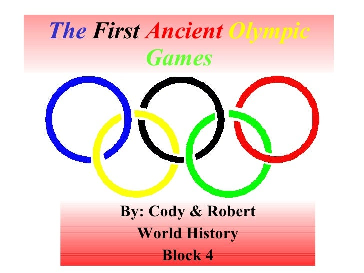 The  First  Ancient   Olympic   Games By: Cody & Robert World History Block 4