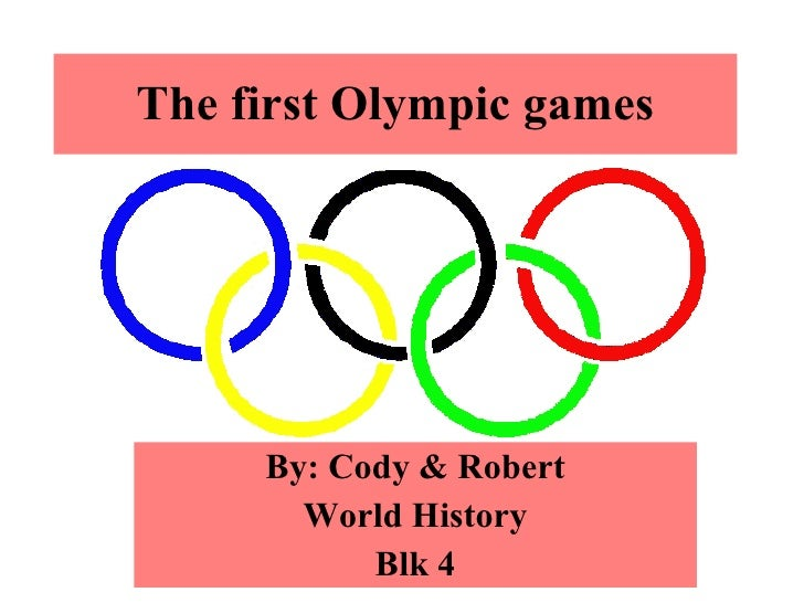 The first Olympic games By: Cody & Robert World History Blk 4