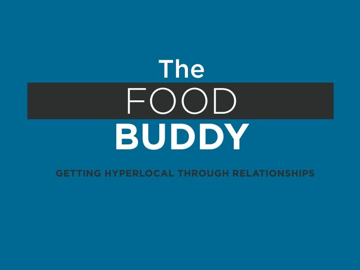 The         FOOD         BUDDY GETTING HYPERLOCAL THROUGH RELATIONSHIPS