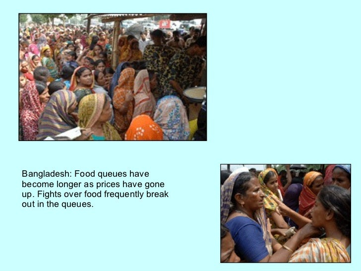 Bangladesh: Food queues have become longer as prices have gone up. Fights over food frequently break out in the queues.