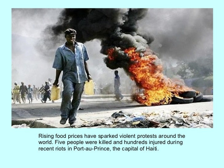 Rising food prices have sparked violent protests around the world. Five people were killed and hundreds injured during rec...