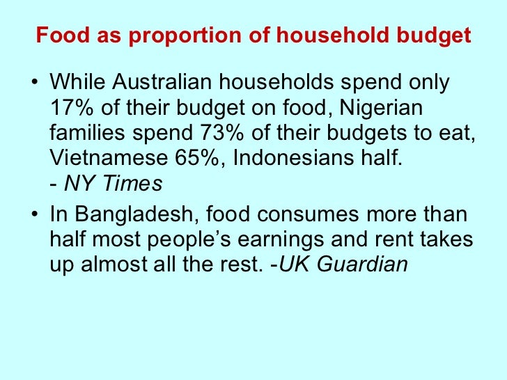 Food as proportion of household budget <ul><li>While Australian households spend only 17% of their budget on food, Nigeria...