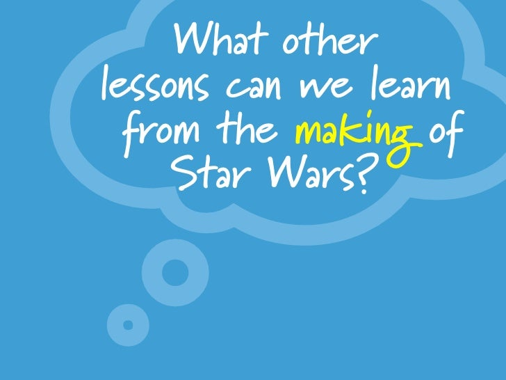 x      What other lessons can we learn   from the making of -I won't be quoting from SW -there are 15 lessons       Star W...