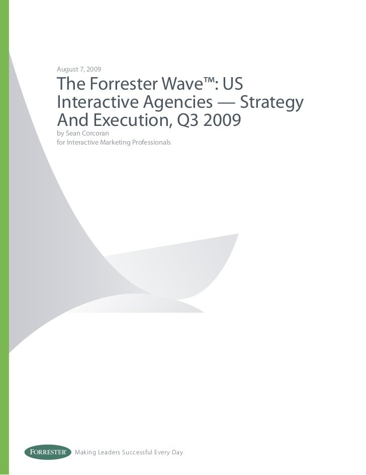 August 7, 2009  The Forrester Wave™: US Interactive Agencies — Strategy And Execution, Q3 2009 by Sean Corcoran for Intera...