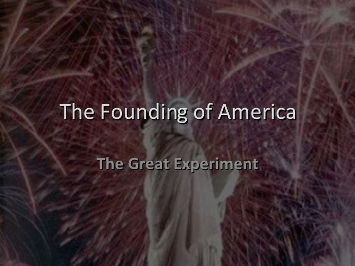 The Founding of America The Great Experiment