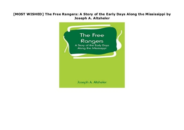 [MOST WISHED] The Free Rangers: A Story of the Early Days Along the Mississippi by Joseph A. Altsheler The Free Rangers: A...