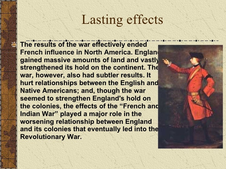 the french and indian war impact Treaty of paris, 1763 the treaty of paris of 1763 ended the french and indian war/seven years' war between great britain and france, as well as their respective allies.