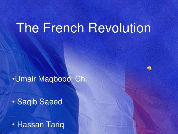 The French Revolution<br /><ul><li>UmairMaqboool Ch.