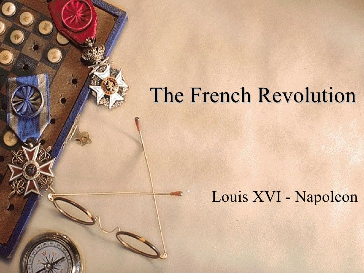 The French Revolution Louis XVI - Napoleon