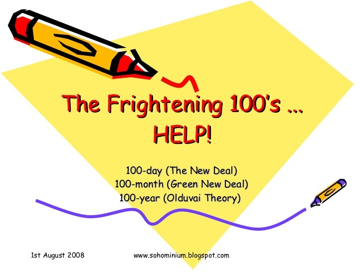 The Frightening 100's ... HELP! 100-day (The New Deal) 100-month (Green New Deal) 100-year (Olduvai Theory)