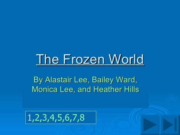The Frozen World By Alastair Lee, Bailey Ward, Monica Lee, and Heather Hills 1 ,2 ,3 ,4 ,5 ,6 ,7 ,8
