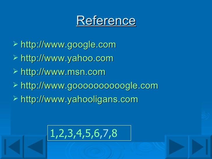 Reference <ul><li>http://www.google.com </li></ul><ul><li>http://www.yahoo.com </li></ul><ul><li>http://www.msn.com </li><...