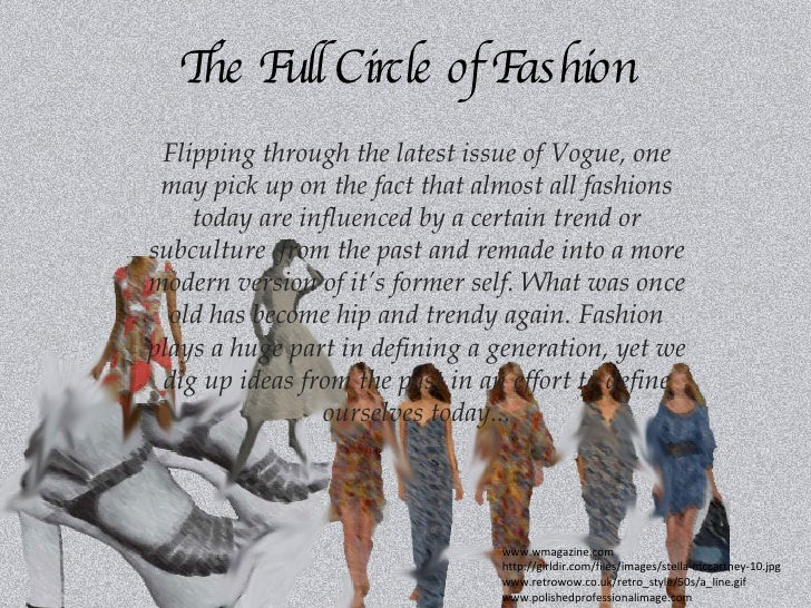The Full Circle of Fashion Flipping through the latest issue of Vogue, one may pick up on the fact that almost all fashion...
