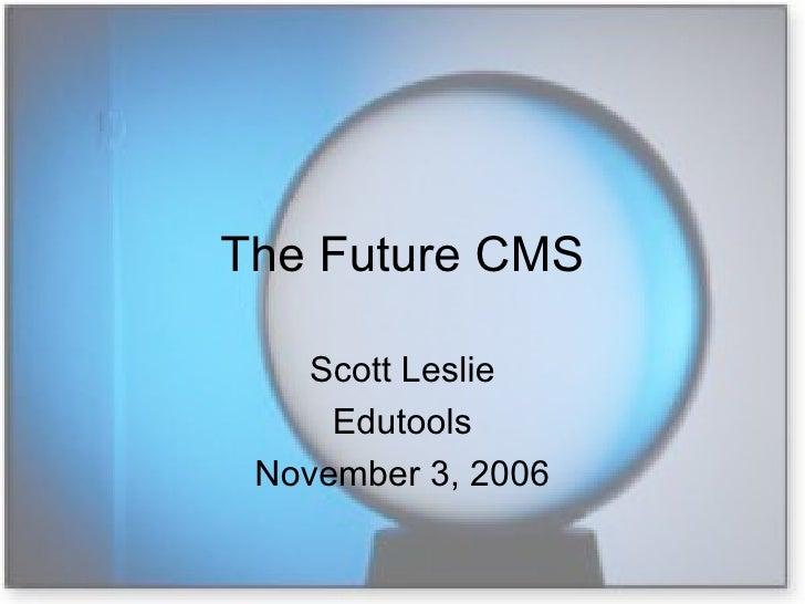The Future CMS Scott Leslie Edutools November 3, 2006
