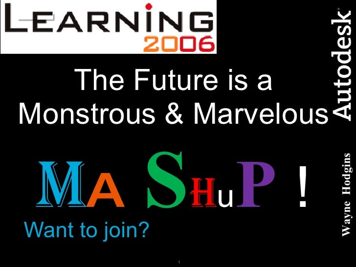 The Future is a Monstrous & Marvelous  M A S H u P  ! Want to join? Wayne  Hodgins