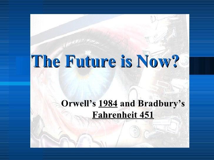The Future is Now? Orwell's  1984  and Bradbury's  Fahrenheit 451