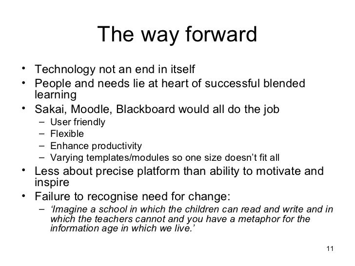 The way forward <ul><li>Technology not an end in itself </li></ul><ul><li>People and needs lie at heart of successful blen...