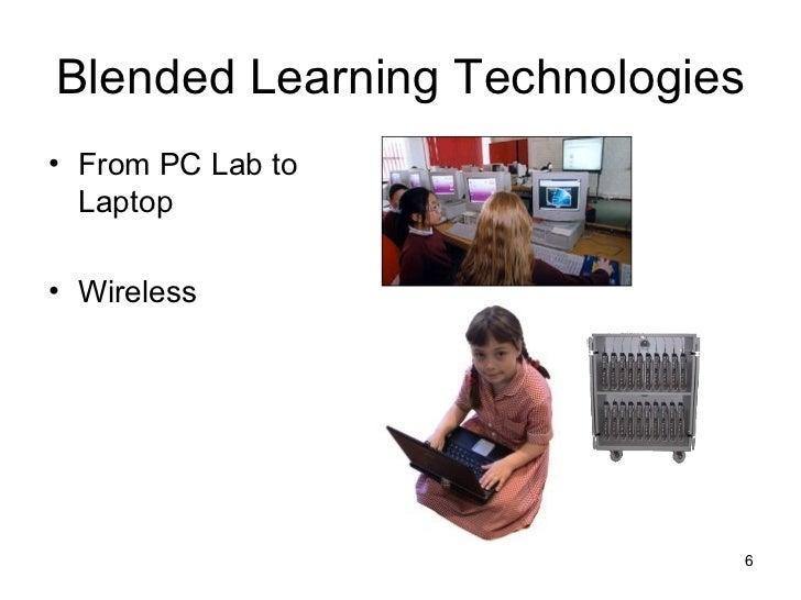 Blended Learning Technologies <ul><li>From PC Lab to Laptop </li></ul><ul><li>Wireless </li></ul>