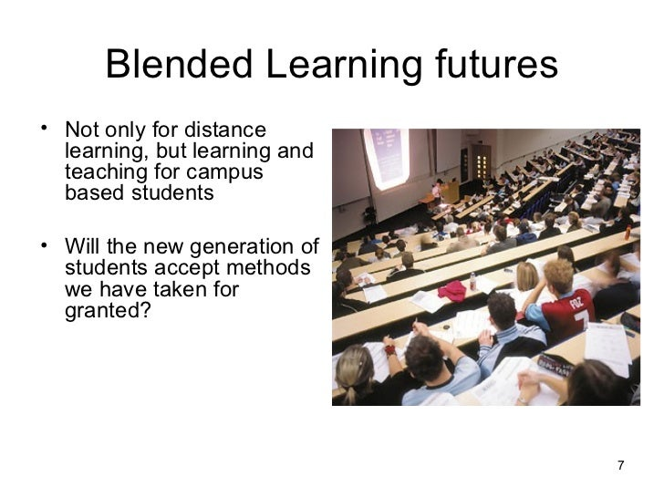 Blended Learning futures <ul><li>Not only for distance learning, but learning and teaching for campus based students </li>...