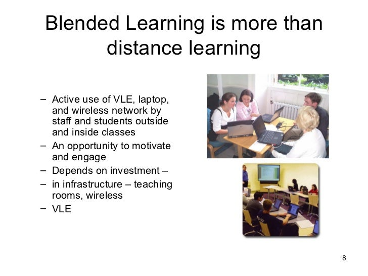 Blended Learning is more than distance learning <ul><ul><li>Active use of VLE, laptop, and wireless network by staff and s...