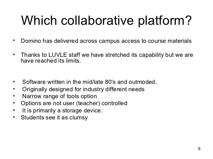 Which collaborative platform? <ul><li>Domino has delivered across campus access to course materials </li></ul><ul><li>Than...