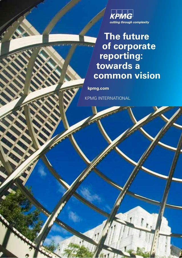 The future      of corporate     reporting:    towards a   common vision kpmg.comKPMG INTERNATIONAL
