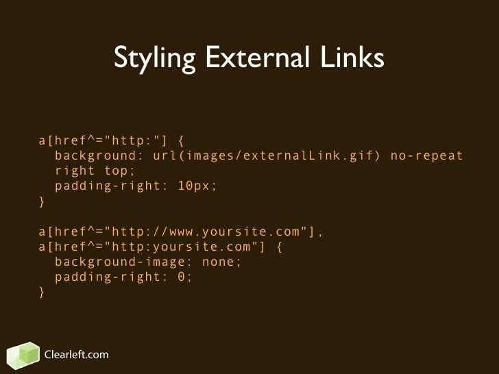 Styling External Links  a[href^=quot;http:quot;] {   background: url(images/externalLink.gif) no-repeat   right top;   pad...