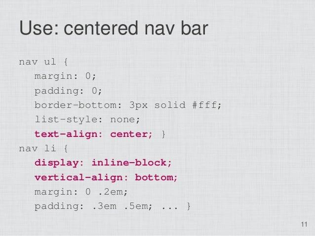 Use: centered nav barnav ul {  margin: 0;  padding: 0;  border-bottom: 3px solid #fff;   list-style: none;   text-align: c...