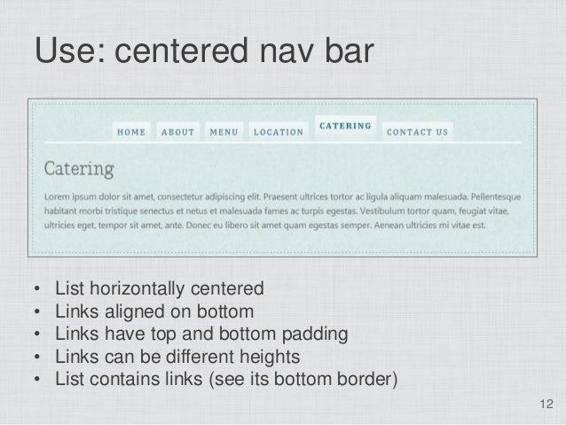 Use: centered nav bar•   List horizontally centered•   Links aligned on bottom•   Links have top and bottom padding•   Lin...