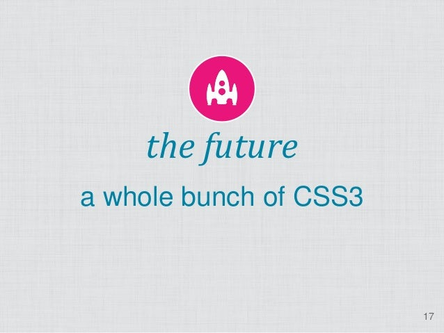 the futurea whole bunch of CSS3                        17
