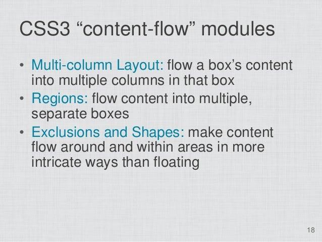 "CSS3 ""content-flow"" modules• Multi-column Layout: flow a box's content  into multiple columns in that box• Regions: flow c..."