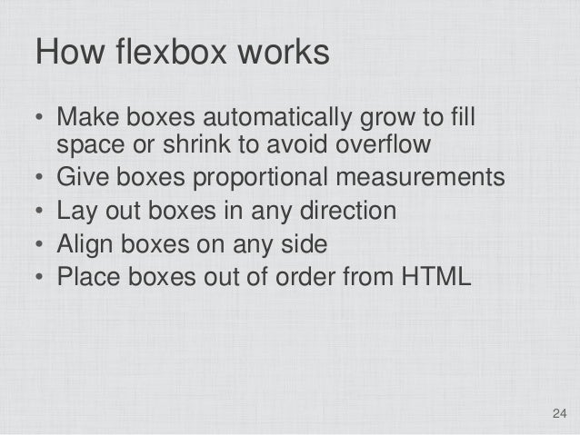 How flexbox works• Make boxes automatically grow to fill  space or shrink to avoid overflow• Give boxes proportional measu...