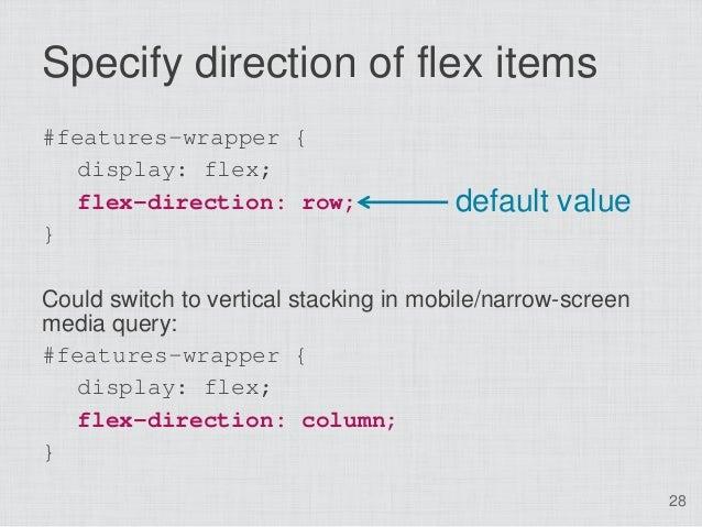 Specify direction of flex items#features-wrapper {   display: flex;   flex-direction: row;                 default value}C...