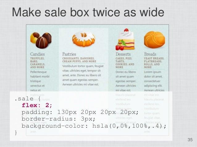Make sale box twice as wide.sale {  flex: 2;  padding: 130px 20px 20px 20px;  border-radius: 3px;  background-color: hsla(...