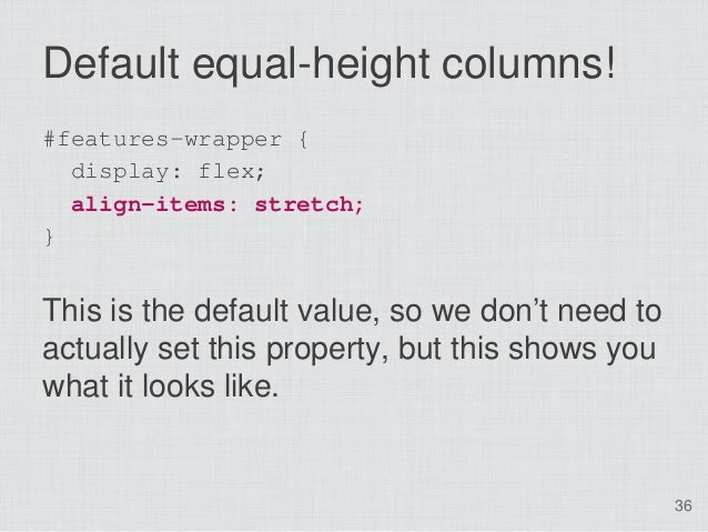 Default equal-height columns!#features-wrapper {  display: flex;  align-items: stretch;}This is the default value, so we d...