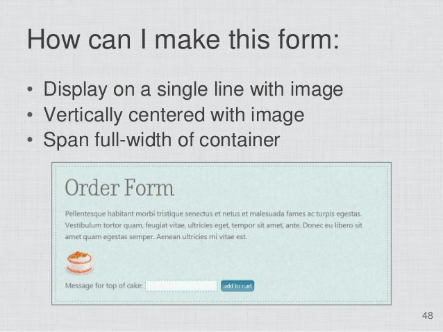 How can I make this form:• Display on a single line with image• Vertically centered with image• Span full-width of contain...