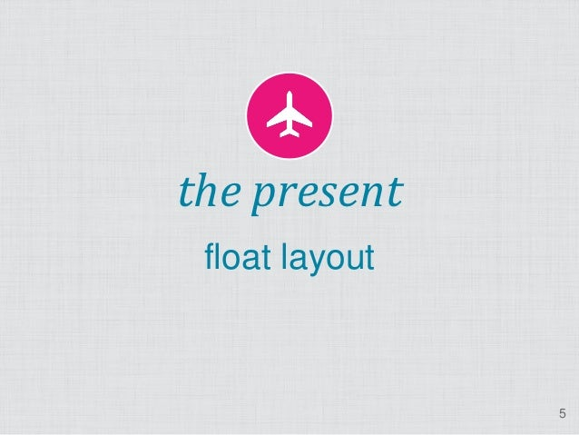 the present float layout                5