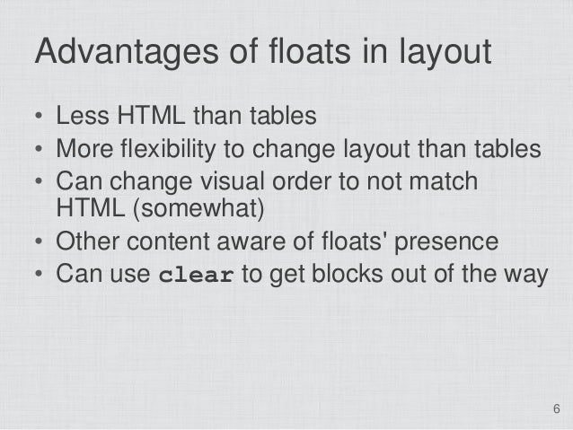 Advantages of floats in layout• Less HTML than tables• More flexibility to change layout than tables• Can change visual or...
