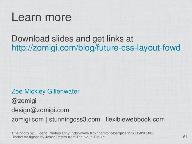 Learn moreDownload slides and get links athttp://zomigi.com/blog/future-css-layout-fowdZoe Mickley Gillenwater@zomigidesig...