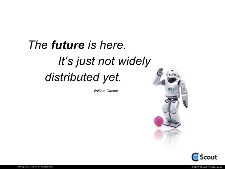 The future is here.                It's just not widely             distributed yet.                                      ...