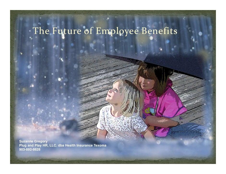 TheFutureofEmployeeBenefits     Suzanne Gregory Plug and Play HR, LLC. dba Health Insurance Texoma 903-892-8628