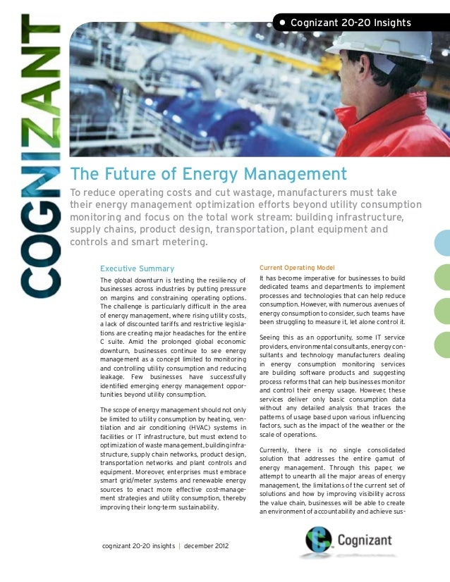 • Cognizant 20-20 InsightsThe Future of Energy ManagementTo reduce operating costs and cut wastage, manufacturers must tak...