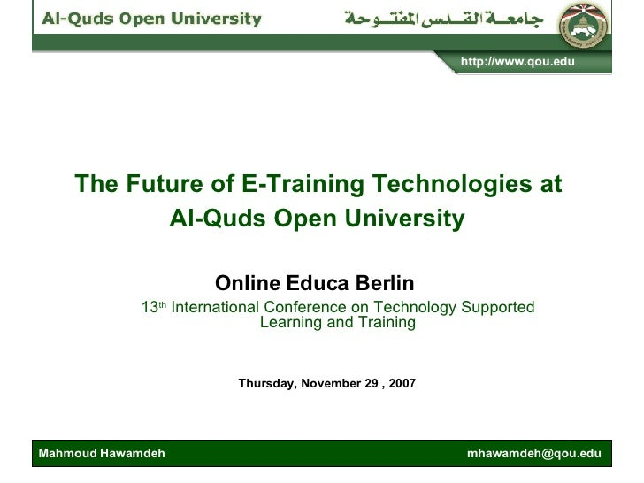 The Future of E-Training Technologies at  Al-Quds Open University   13 th  International Conference on Technology Supporte...