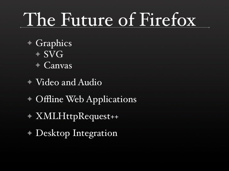 The Future of Firefox     Graphics ✦     ✦ SVG     ✦ Canvas      Video and Audio ✦      Offline Web Applications ✦      XMLH...
